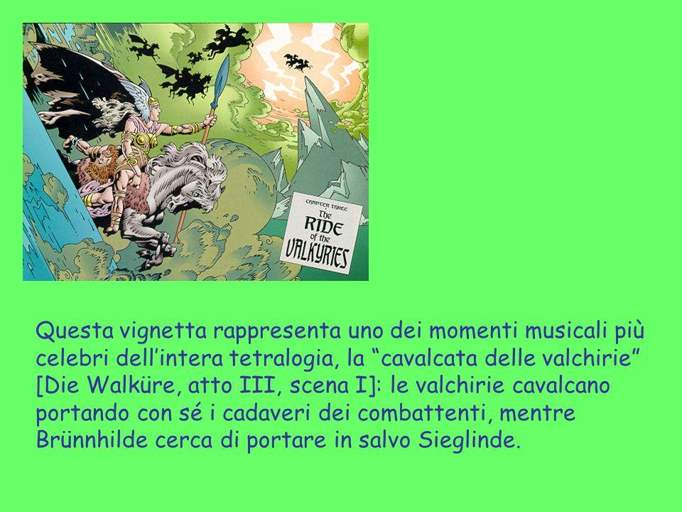 Questa vignetta rappresenta uno dei momenti musicali più celebri dell'intera tetralogia, la cavalcata delle valchirie [Die Walküre, atto III, scena I]: le valchirie cavalcano portando con sé i cadaveri dei combattenti, mentre Brünnhilde cerca di portare in salvo Sieglinde.
